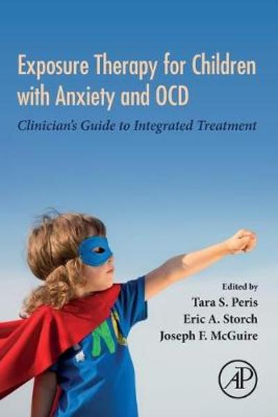 Exposure Therapy for Children with Anxiety and OCD - Tara S. Peris