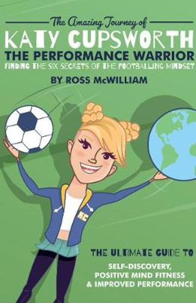 The Amazing Journey of Katy Cupsworth, The Performance Warrior - Ross McWilliam