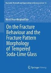 On the Fracture Behaviour and the Fracture Pattern Morphology of Tempered Soda-Lime Glass - Navid Pour-Moghaddam
