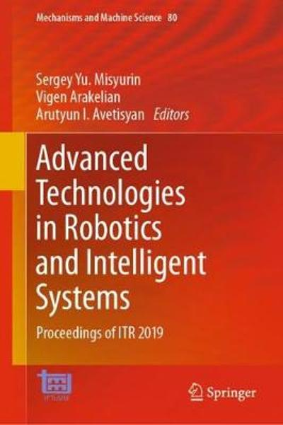 Advanced Technologies in Robotics and Intelligent Systems - Sergey Yu. Misyurin
