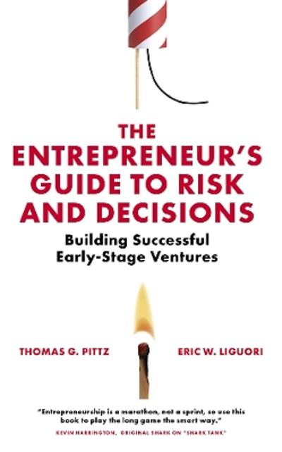 The Entrepreneur's Guide to Risk and Decisions - Thomas G. Pittz