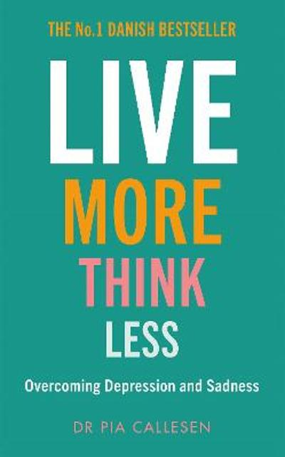 Live More Think Less - Pia Callesen