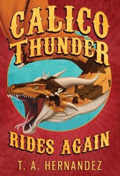 Calico Thunder Rides Again - T a Hernandez