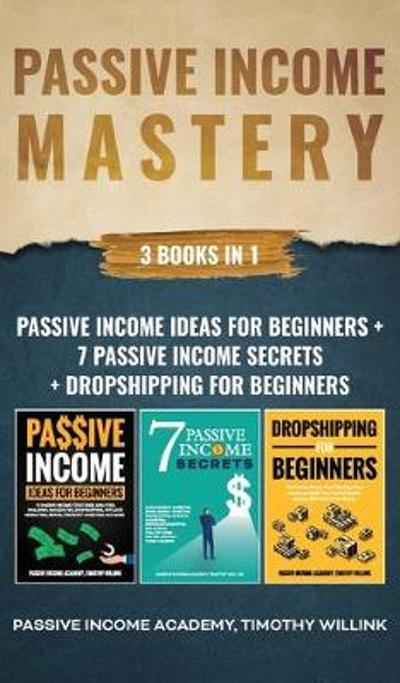 Passive Income Mastery - Timothy Willink