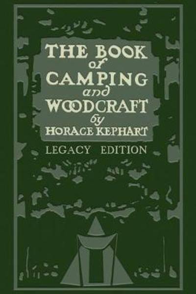 The Book Of Camping And Woodcraft (Legacy Edition) - Horace Kephart