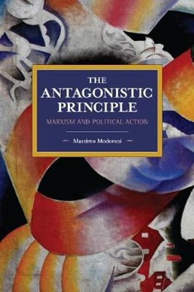 The Antagonistic Principle - Massimo Modonesi