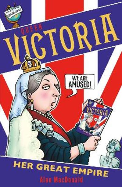 Queen Victoria: Her Great Empire - Alan MacDonald