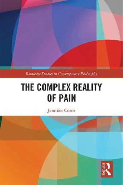 The Complex Reality of Pain - Jennifer Corns