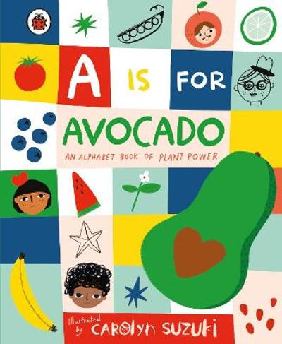 A is for Avocado: An Alphabet Book of Plant Power - Carolyn Suzuki