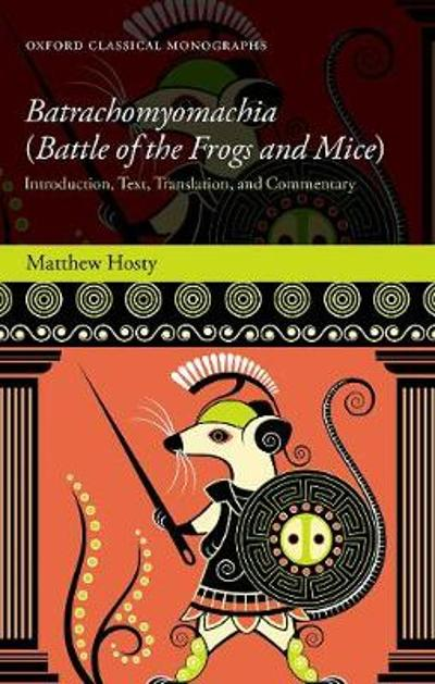 Batrachomyomachia (Battle of the Frogs and Mice) - Matthew Hosty