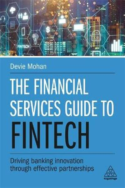 The Financial Services Guide to Fintech - Devie Mohan