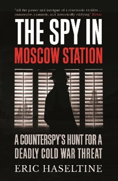 The Spy in Moscow Station - Eric Haseltine