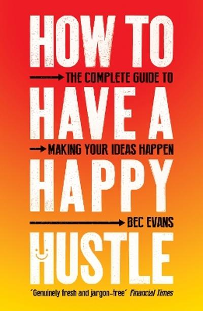 How to Have a Happy Hustle - Bec Evans
