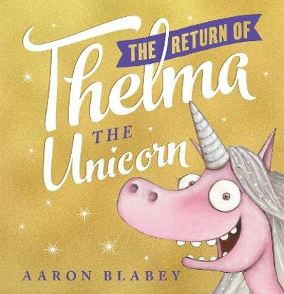 The Return of Thelma the Unicorn - Aaron Blabey