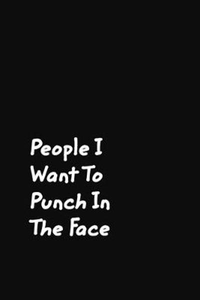 People I Want To Punch In The Face - June Bug Journals