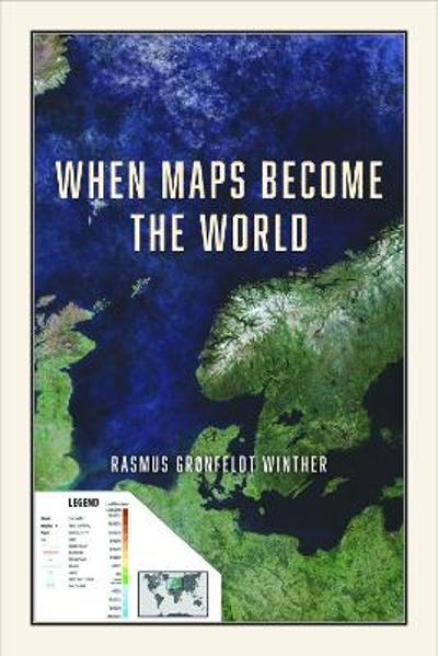 When Maps Become the World - Rasmus Gronfeld Winther