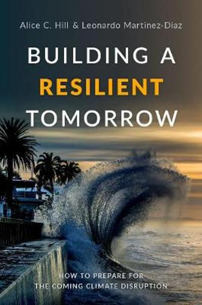 Building a Resilient Tomorrow - Alice C. Hill