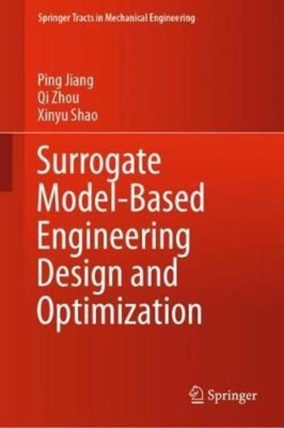 Surrogate Model-Based Engineering Design and Optimization - Ping Jiang