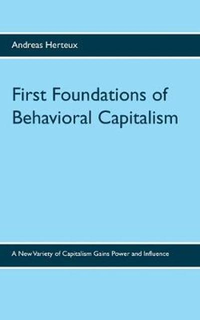 First Foundations of Behavioral Capitalism - Andreas Herteux