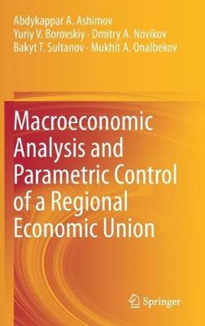 Macroeconomic Analysis and Parametric Control of a Regional Economic Union - Abdykappar A. Ashimov