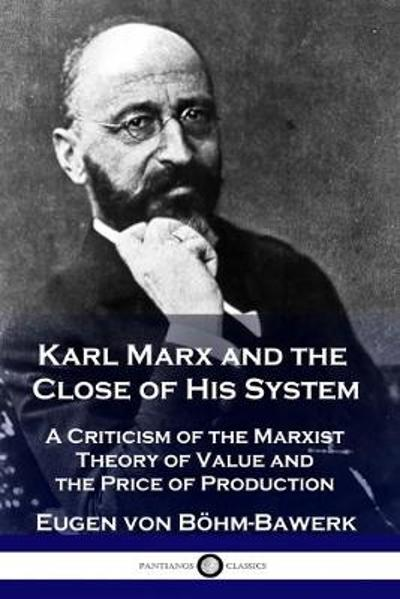 Karl Marx and the Close of His System - Eugen Von Boehm-Bawerk