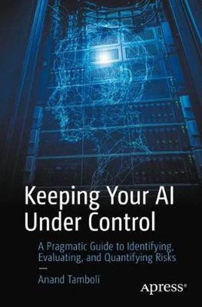 Keeping Your AI Under Control - Anand Tamboli