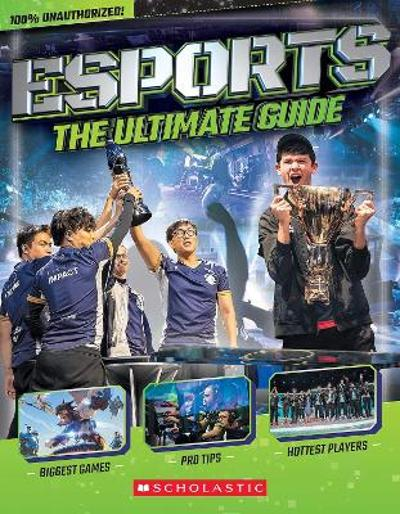Esports: The Ultimate Guide - Scholastic
