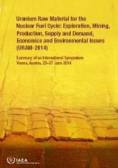 Uranium Raw Material for the Nuclear Fuel Cycle: Exploration, Mining, Production, Supply and Demand, Economics and Environmental Issues (URAM-2014) - IAEA