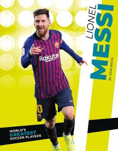 World's Greatest Soccer Players: Lionel Messi - ,Erin Nicks