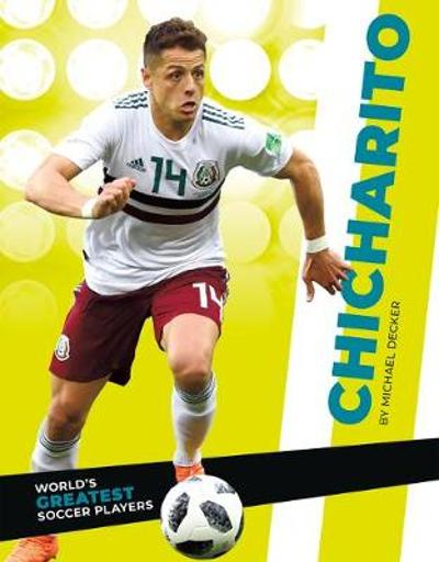 World's Greatest Soccer Players: Chicharito - Michael Decker
