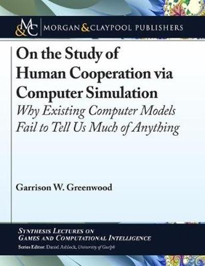 On the Study of Human Cooperation via Computer Simulation - Garrison W. Greenwood