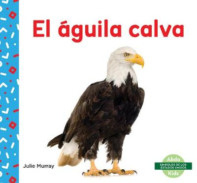 El aguila calva (Bald Eagle) - Julie Murray