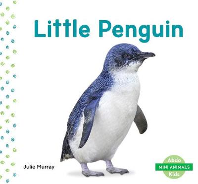 Mini Animals: Little Penguin - Julie Murray