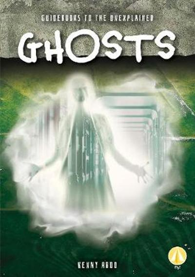 Guidebooks to the Unexplained: Ghosts - Kenny Abdo