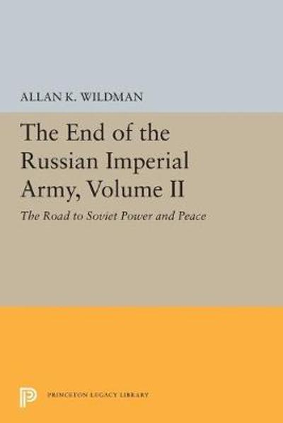 The End of the Russian Imperial Army, Volume II - Allan K. Wildman
