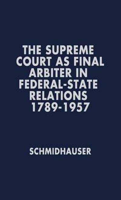 The Supreme Court as Final Arbiter in Federal-State Relations - John R. Schmidhauser