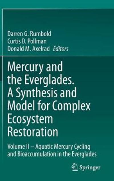 Mercury and the Everglades. A Synthesis and Model for Complex Ecosystem Restoration - Darren G. Rumbold