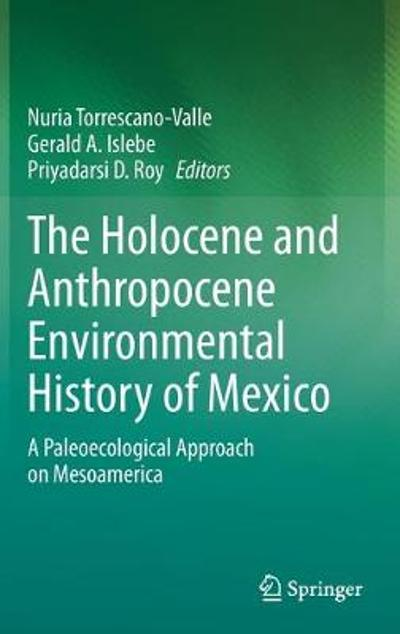 The Holocene and Anthropocene Environmental History of Mexico - Nuria Torrescano- Valle