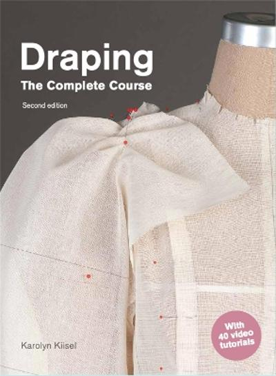 Draping: The Complete Course - Karolyn Kiisel