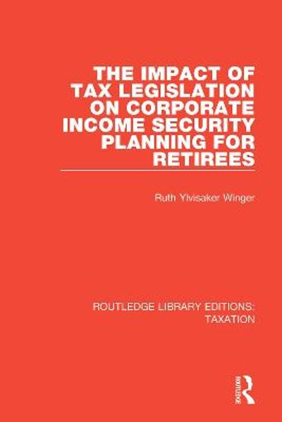 The Impact of Tax Legislation on Corporate Income Security Planning for Retirees - Ruth Ylvisaker Winger