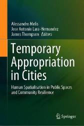 Temporary Appropriation in Cities - Alessandro Melis Jose Antonio Lara-Hernandez James Thompson