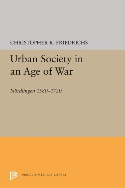 Urban Society in an Age of War - Christopher R. Friedrichs