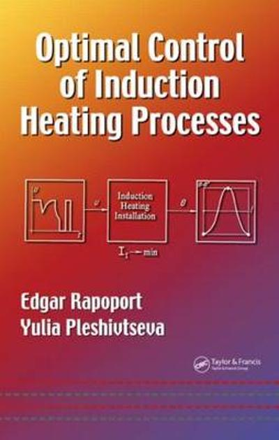 Optimal Control of Induction Heating Processes - Edgar Rapoport