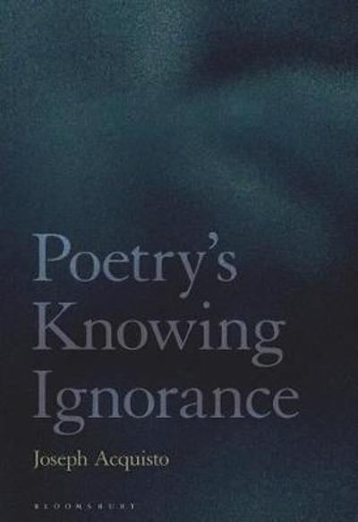 Poetry's Knowing Ignorance - Acquisto Joseph Acquisto