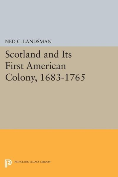 Scotland and Its First American Colony, 1683-1765 - Ned C. Landsman