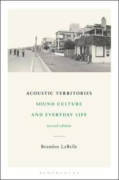 Acoustic Territories, Second Edition - LaBelle Brandon LaBelle