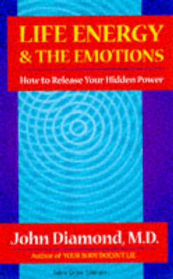Life Energy and the Emotions - John Diamond