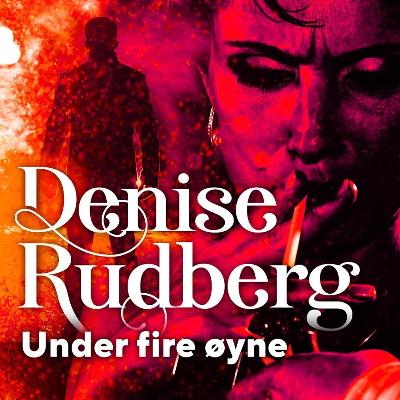 Under fire øyne - Denise Rudberg