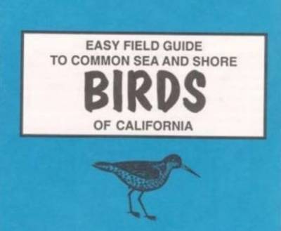 Easy Field Guide to Common Sea and Shore Birds of California - Sharon Nelson