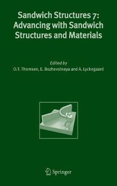 Sandwich Structures 7: Advancing with Sandwich Structures and Materials - O.T. Thomsen
